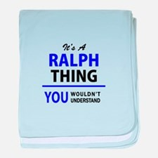It's RALPH thing, you wouldn't unders baby blanket