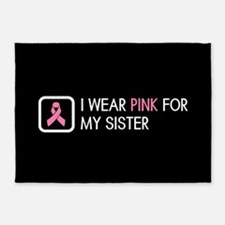 Breast Cancer: Pink For My Sister 5'x7'Area Rug