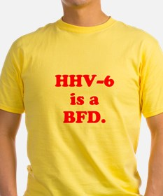 HHV-6 is a BFD. T-Shirt