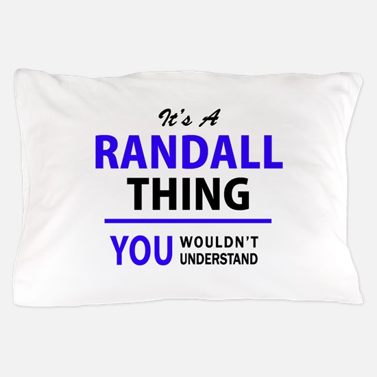 It's RANDALL thing, you wouldn't under Pillow Case