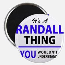 It's RANDALL thing, you wouldn't understan Magnets