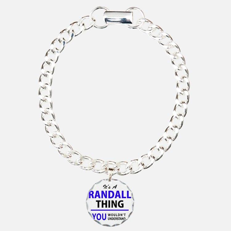 It's RANDALL thing, you Bracelet