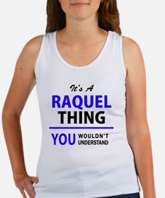 It's RAQUEL thing, you wouldn't understan Tank Top