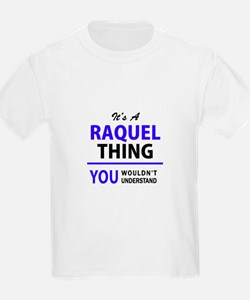 It's RAQUEL thing, you wouldn't understand T-Shirt