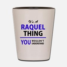 It's RAQUEL thing, you wouldn't underst Shot Glass