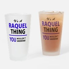It's RAQUEL thing, you wouldn't und Drinking Glass