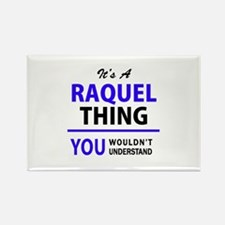 It's RAQUEL thing, you wouldn't understand Magnets