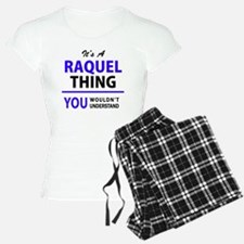 It's RAQUEL thing, you woul Pajamas