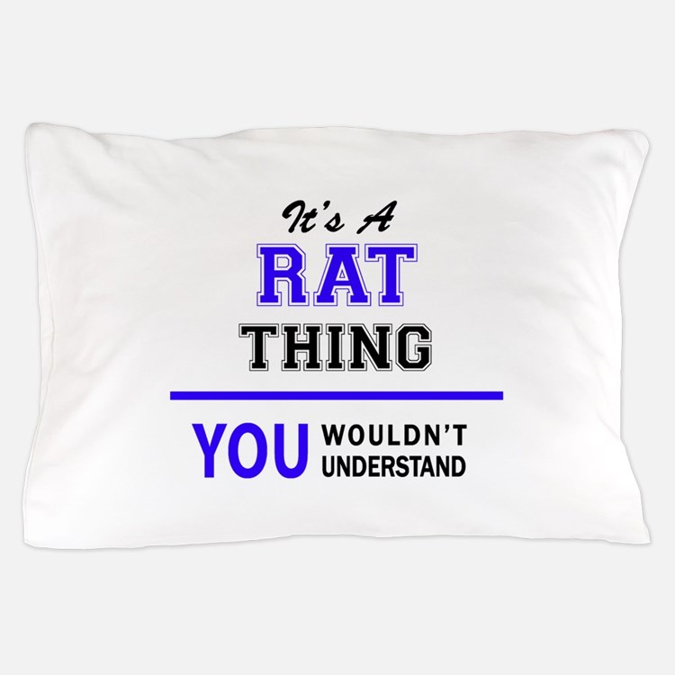 It's RAT thing, you wouldn't understan Pillow Case