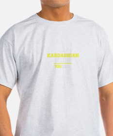 KARDASHIAN thing, you wouldn't understand T-Shirt