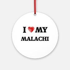 I love my Malachi Round Ornament