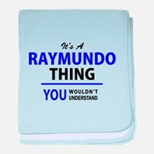 It's RAYMUNDO thing, you wouldn't und baby blanket