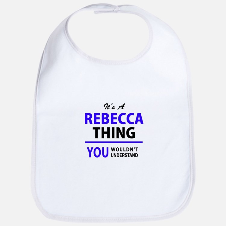 It's REBECCA thing, you wouldn't understand Bib