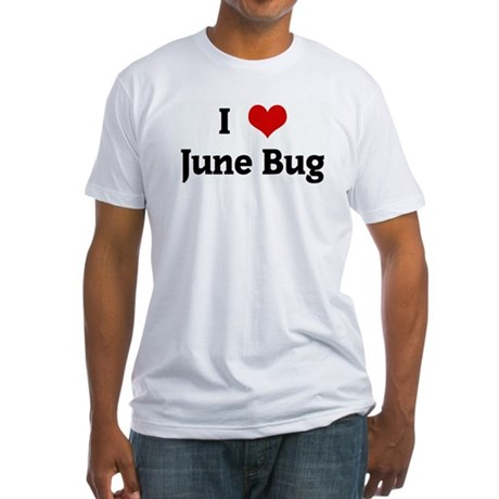 I Love June Bug Fitted T-Shirt