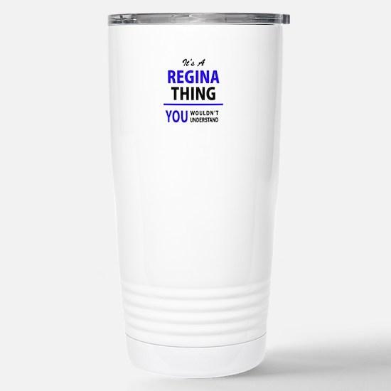 It's REGINA thing, you Stainless Steel Travel Mug
