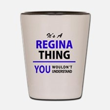 It's REGINA thing, you wouldn't underst Shot Glass