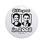 Clinton Obama: It'll be great in 2008 Ornament (Ro