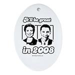 Clinton Obama: It'll be great in 2008 Ornament (Ov
