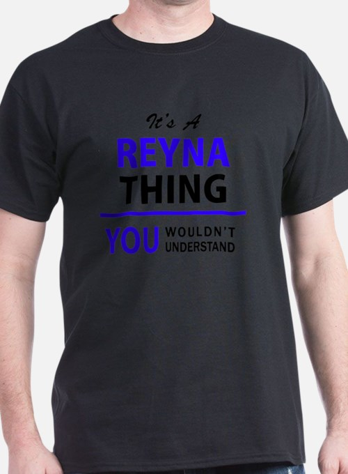 It's REYNA thing, you wouldn't understand T-Shirt