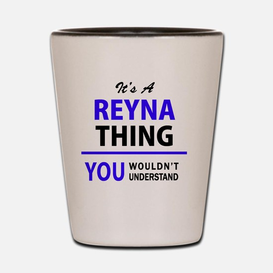 It's REYNA thing, you wouldn't understa Shot Glass