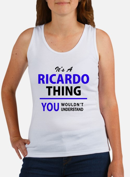 It's RICARDO thing, you wouldn't understa Tank Top