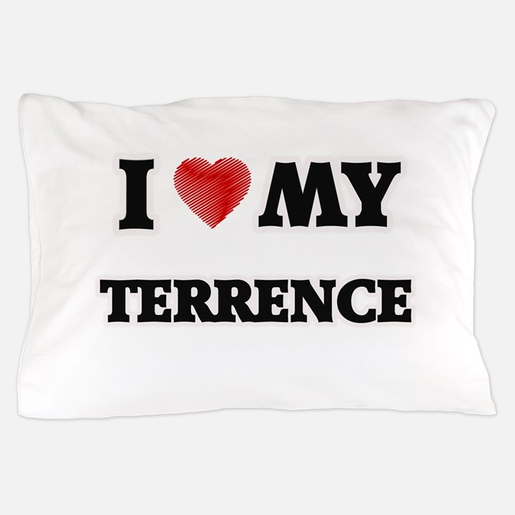 I love my Terrence Pillow Case