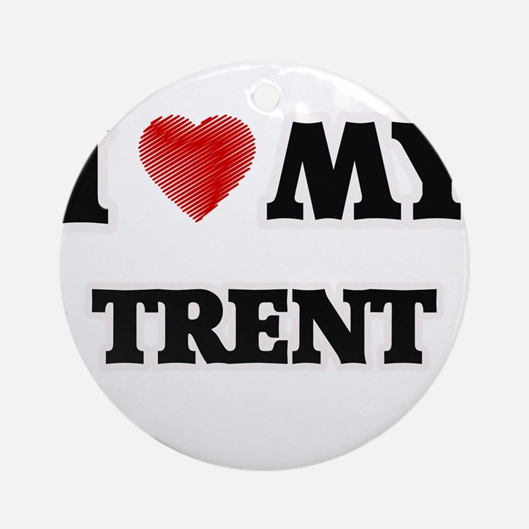 I love my Trent Round Ornament