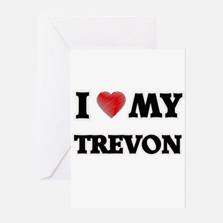 I love my Trevon Greeting Cards