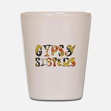 GYPSY SISTERS Shot Glass