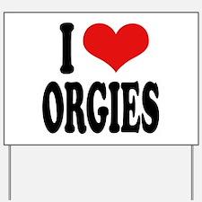 I Love Orgies Yard Sign