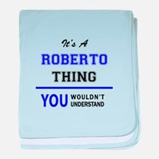 It's ROBERTO thing, you wouldn't unde baby blanket