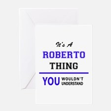 It's ROBERTO thing, you wouldn't un Greeting Cards