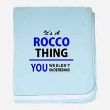 It's ROCCO thing, you wouldn't unders baby blanket