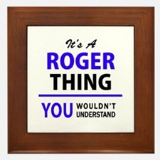 It's ROGER thing, you wouldn't underst Framed Tile