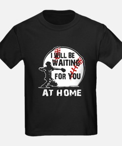 I WILL BE WAITING FOR YOU AT HOME T-Shirt