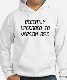 Recently Upgraded Funny 85th Birthday Hoodie