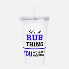 It's RUB thing, you wo Acrylic Double-wall Tumbler