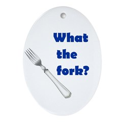 WHAT THE FORK? Oval Ornament