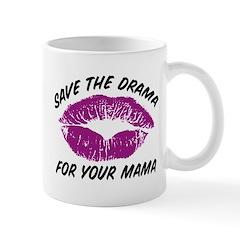 Save the drama for your mama Mug