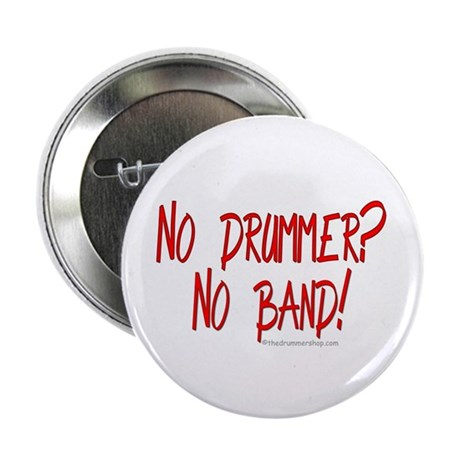 """No drummer? No band? 2.25"""" Button (10 pack)"""