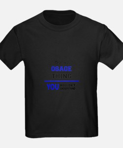 It's an OSAGE thing, you wouldn't understa T-Shirt