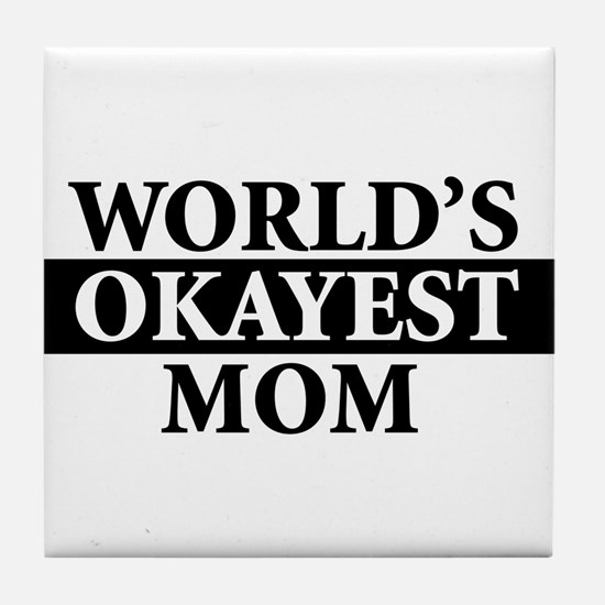 Worlds Okayest Greatest Mom Mother - Tile Coaster