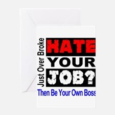 Hate Your Job Be Your Own Boss Greeting Cards