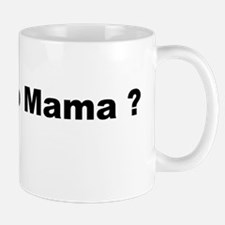 whos yo mama ? Mug
