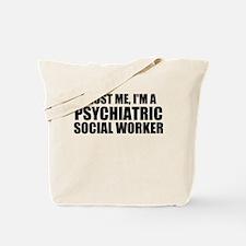Trust Me, I'm A Psychiatric Social Worker Tote Bag