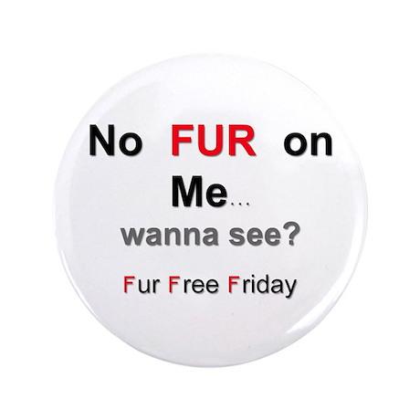 "No Fur On Me 3.5"" Button"