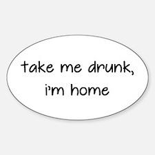 Take Me Drunk, I'm Home Decal