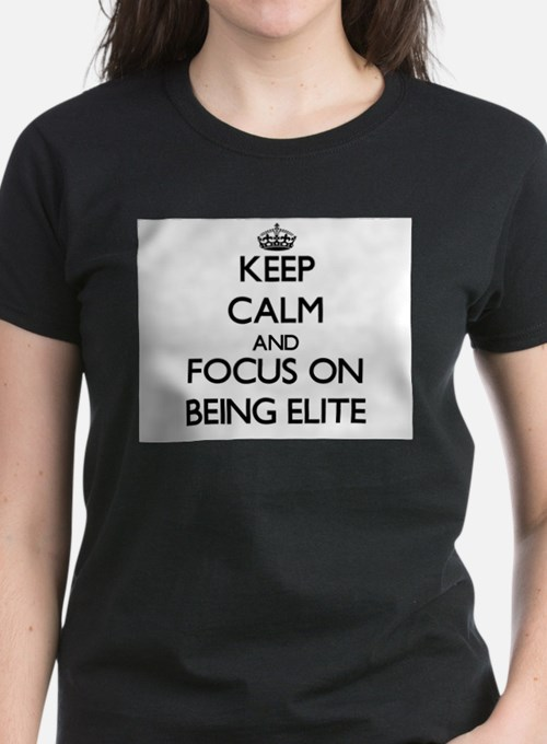 Keep Calm and focus on BEING ELITE T-Shirt