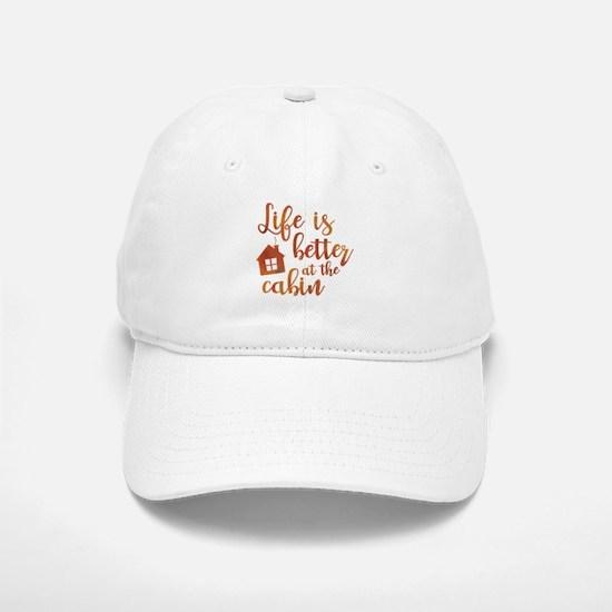 Life's Better Cabin Baseball Baseball Cap