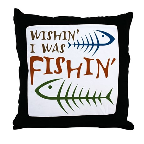 Wishin' I Was Fishin' Throw Pillow